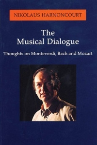 The Musical Dialogue : Thoughts on Monteverdi, Bach and Mozart #1