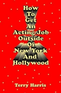 How to Get an Acting Job Outside of New York and Hollywood #1