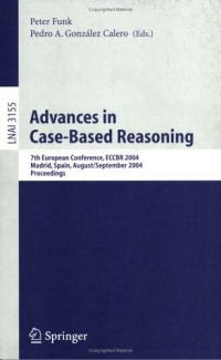 Advances in Case-Based Reasoning : 7th European Conference, ECCBR 2004, Madrid, Spain, August 30 - September #1