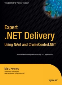 Expert .NET Delivery Using NAnt and CruiseControl.NET (Expert's Voice in .Net)   Холмс Марк #1