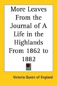 More Leaves from the Journal of a Life in the Highlands from 1862 to 1882 #1