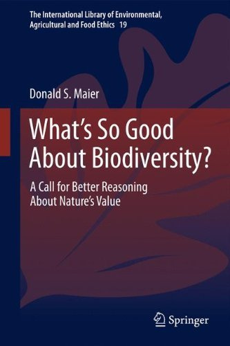What's So Good About Biodiversity?: A Call for Better Reasoning About Nature's Value (The International #1