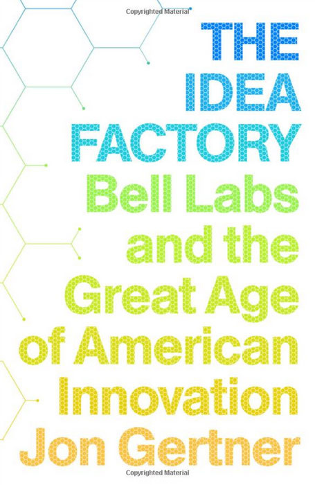 The Idea Factory: Bell Labs and the Great Age of American Innovation | Gertner Jon #1