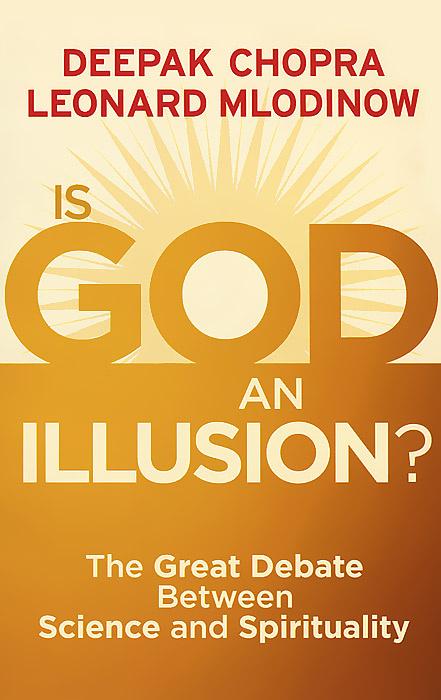 Is God an Illusion? The Great Debate Between Science and Spirituality | Чопра Дипак, Млодинов Леонард #1