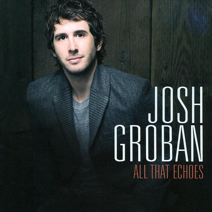 Josh Groban. All That Echoes #1