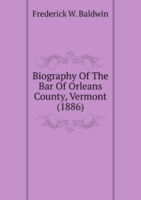 Biography Of The Bar Of Orleans County, Vermont (1886) #1