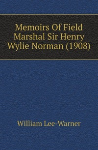 Memoirs Of Field Marshal Sir Henry Wylie Norman (1908) #1