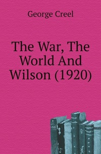 The War, The World And Wilson (1920) | Creel George #1