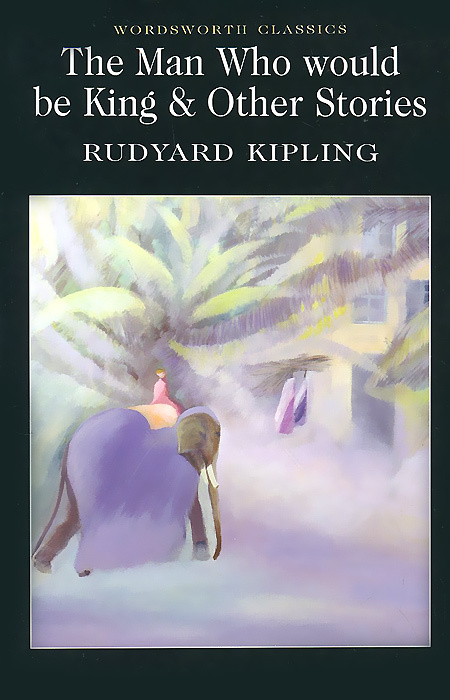 Man Who Would be King & Other Stories   Киплинг Редьярд Джозеф #1