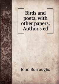 Birds and poets, with other papers. Author's ed #1