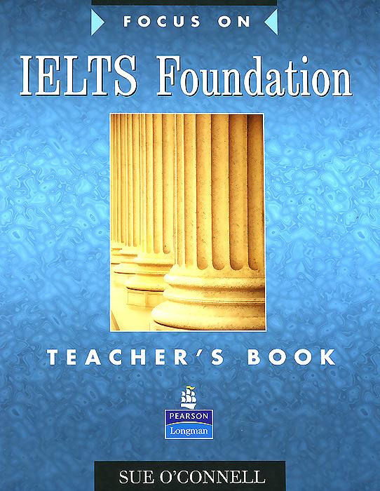Focus on IELTS Foundation: Teacher's Book | O'Connell Sue #1
