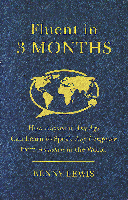 Fluent in 3 Months: How Anyone at Any Age Can Learn to Speak Any Language from Anywhere in the World #1