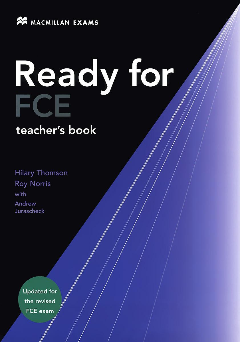 Ready For FCE: Upper-Intermediate: Teacher's Book   Thompson Hilary, Jurascheck Andrew #1