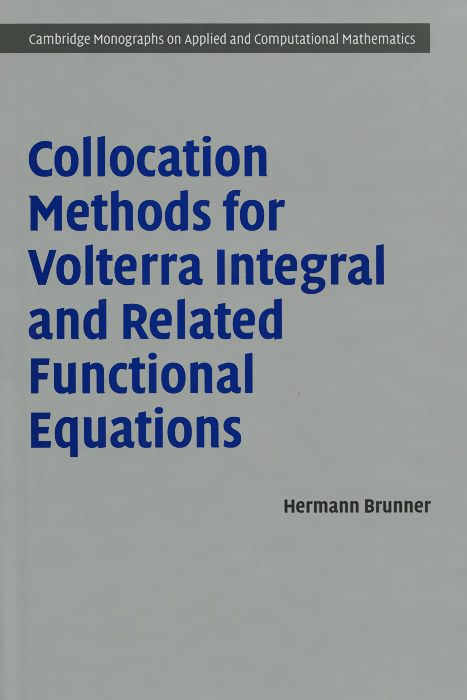 Collocation Methods for Volterra Integral and Related Functional Differential Equations | Brunner Hermann #1