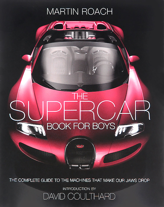 The Supercar Book for Boys: The Complete Guide to the Machines That Make Our Jaws Drop | Roach Martin #1