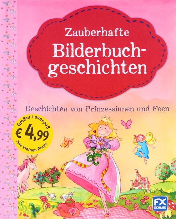 Zauberhafte Bilderbuchgeschichten: Geschichten von Prinzessinnen und Feen | Zollickofer Jessika #1