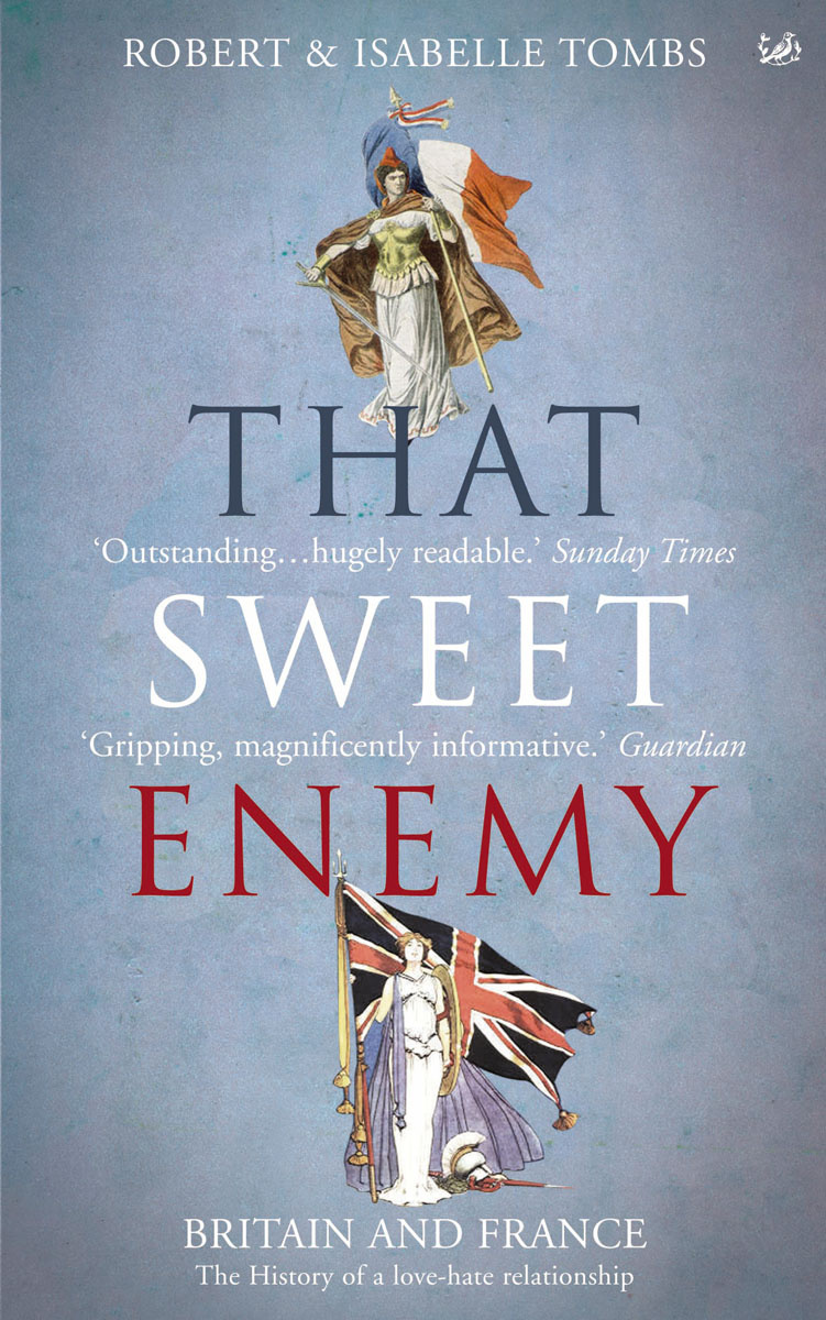That Sweet Enemy: The French and the British from the Sun King to the Present | Tombs Robert, Tombs Isabelle #1