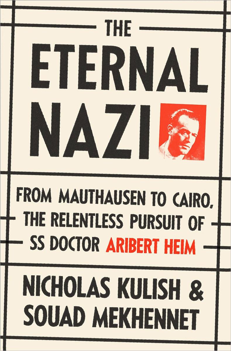 The Eternal Nazi: From Mauthausen to Cairo, the Relentless Pursuit of SS Doctor Aribert Heim #1