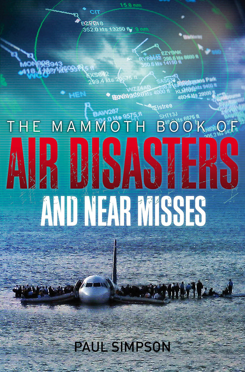 The Mammoth Book of Air Disasters and Near Misses | Симпсон Пол #1
