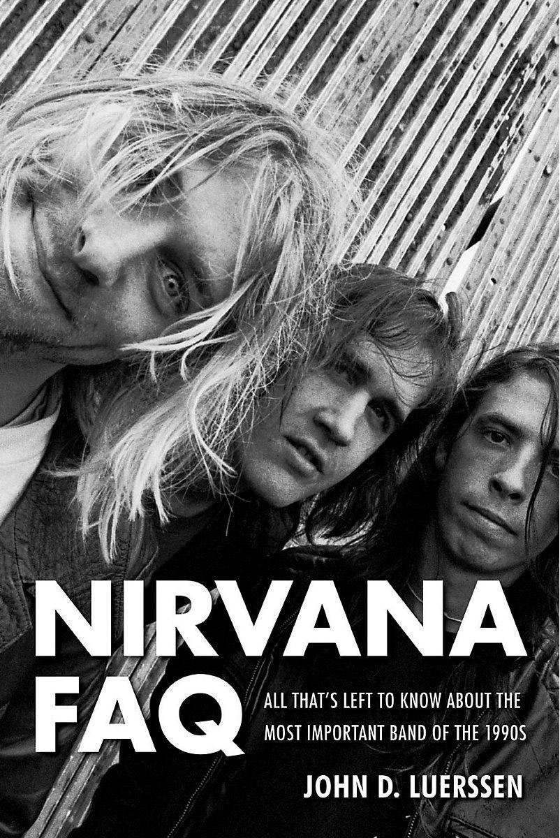 Nirvana FAQ: All That's Left to Know about the Most Important Band of the 1990s | D. Luerssen John #1