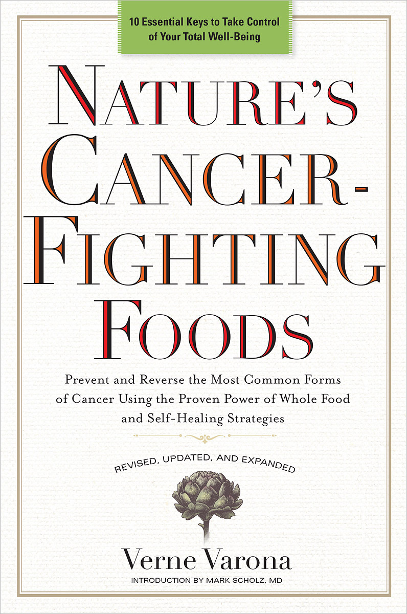 Nature's Cancer-Fighting Foods: Prevent and Reverse the Most Common Forms of Cancer Using the Proven #1