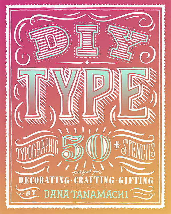 Diy Type: 50+ Typographic Stencils for Decorating, Crafting, and Gifting | Tanamachi Dana #1