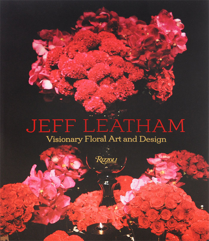 Jeff Leatham: Visionary Floral Art and Design   Rosen Louise #1