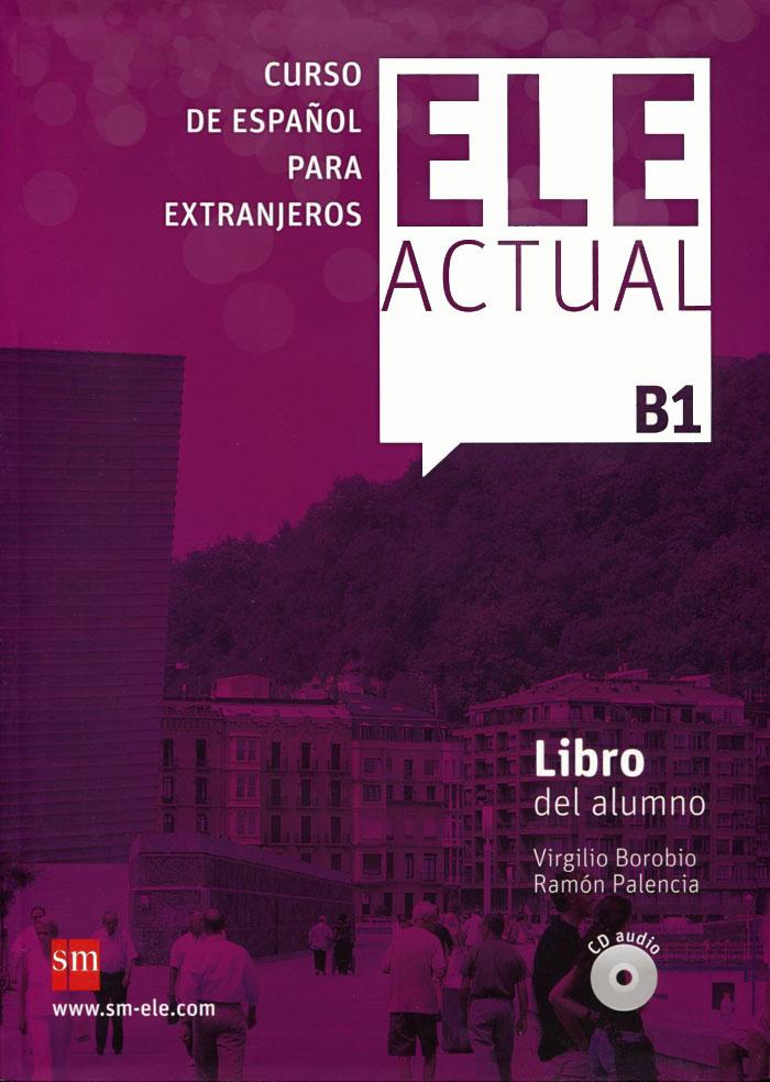 Ele Actual: Libro Del Alumno: Nivel B1 (+ 2 CD)   Borobio Carrera Virgilio, Palencia Ramon #1