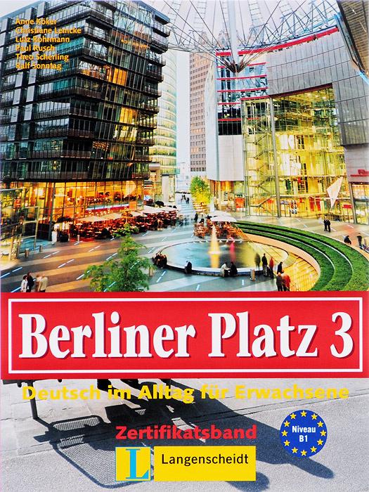 Berliner Platz 3: Deutsch im alltag fur erwachsene: Zertifikatsband #1