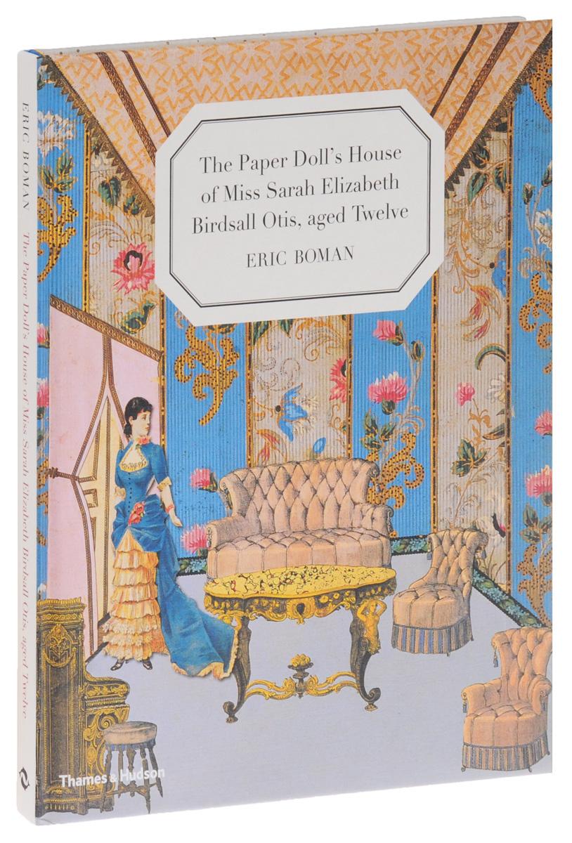 The Paper Doll's House of Miss Sarah Elizabeth Birdsall Otis, Aged Twelve   Boman Eric #1