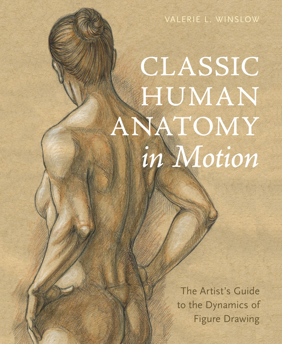 Classic Human Anatomy in Motion: The Artist's Guide to the Dynamics of Figure Drawing #1