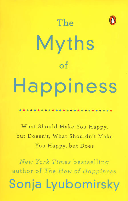 The Myths of Happiness: What Should Make You Happy, but Doesn't, What Shouldn't Make You Happy, but Does #1