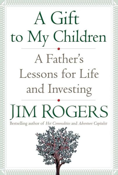 A Gift to My Children: A Father's Lessons for Life and Investing | Роджерс Джим #1