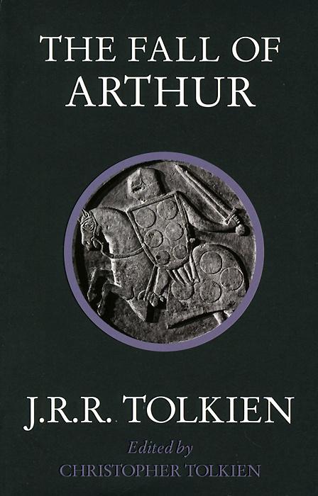 The Fall of Arthur   Толкин Джон Рональд Ройл #1
