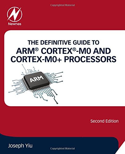 The Definitive Guide to ARM Cortex-M0 and Cortex-M0+ Processors #1