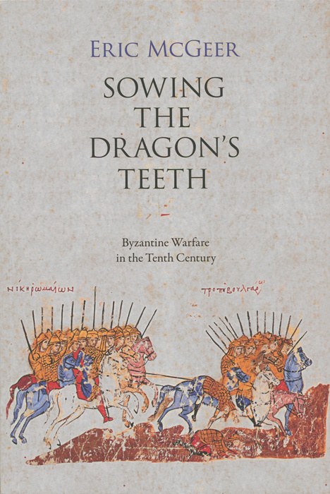 Sowing the Dragon's Teeth: Byzantine Warfare in the Tenth Century | McGeer Eric #1
