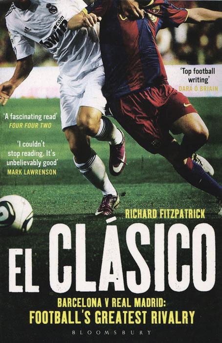 El Clasico: Barcelona v Real Madrid: Football's Greatest Rivalry #1