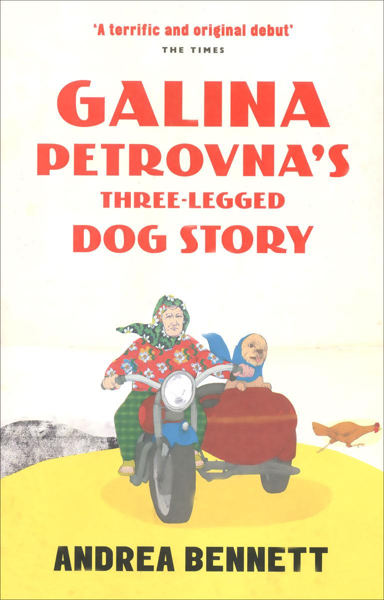 Galina Petrovna's Three-Legged Dog Story | Bennett Andrea #1