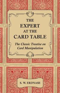 The Expert at the Card Table - The Classic Treatise on Card Manipulation #1