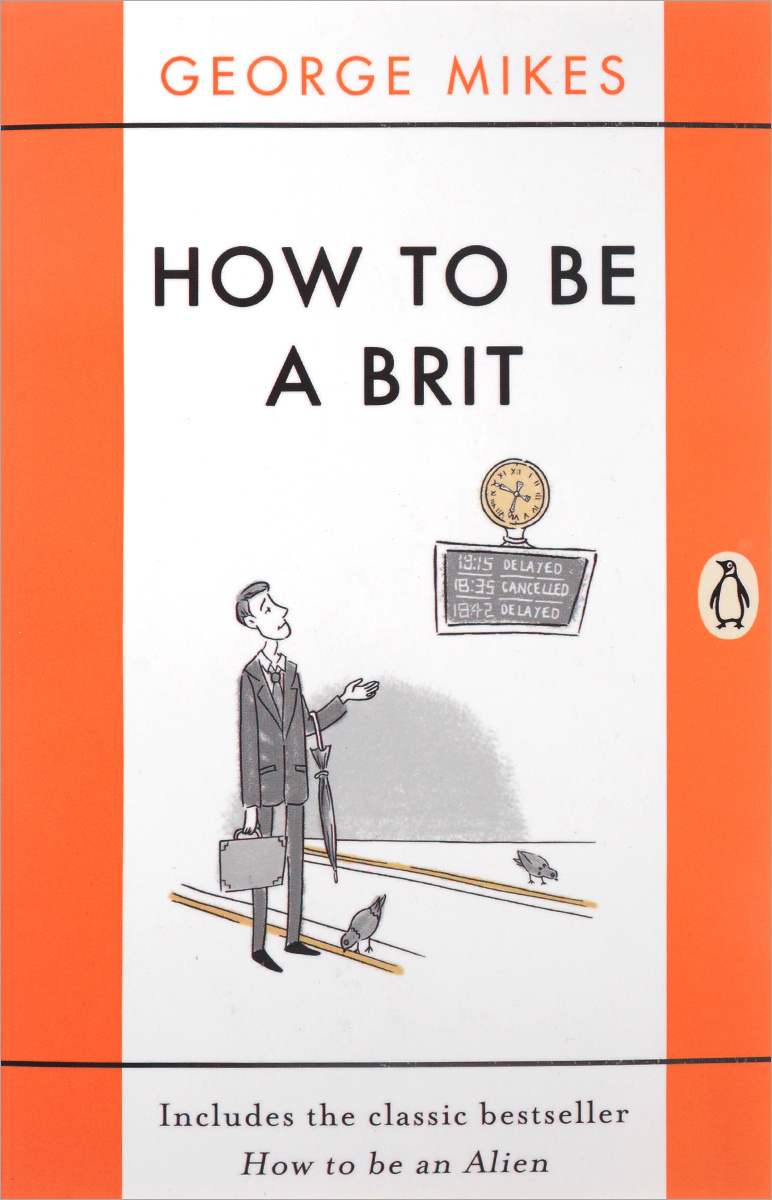 How to Be a Brit: Includes the Classic Bestseller How to Be an Alien #1
