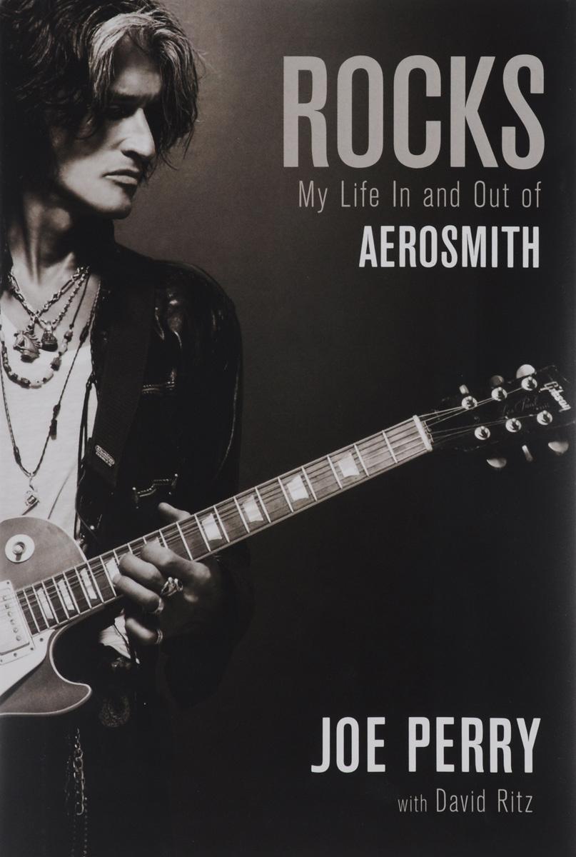 Rocks: My Life in And Out of Aerosmith | Перри Джо, Ритц Дэвид #1