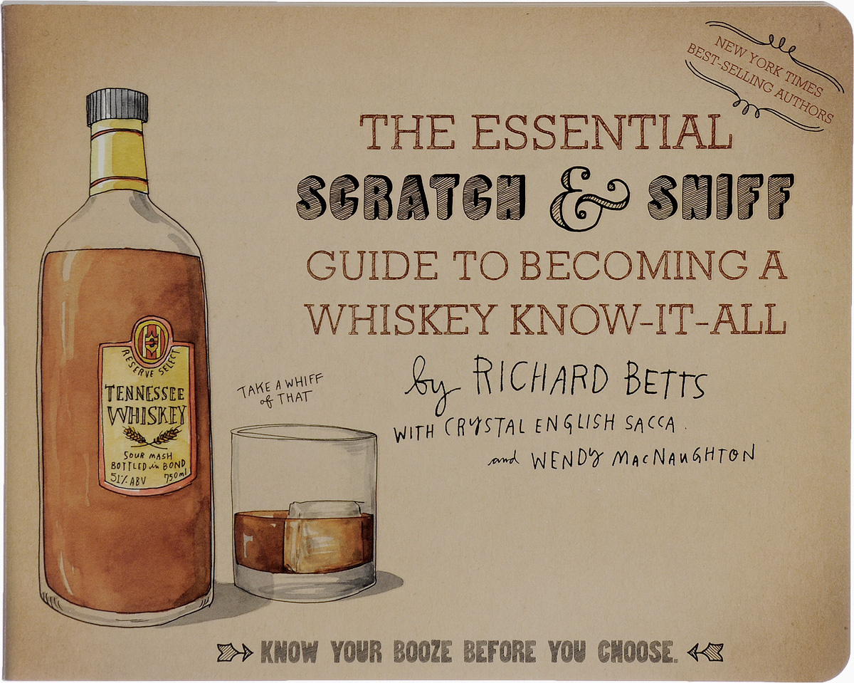 The Essential Scratch & Sniff Guide to Becoming a Whiskey Know-It-All: Know Your Booze Before You #1
