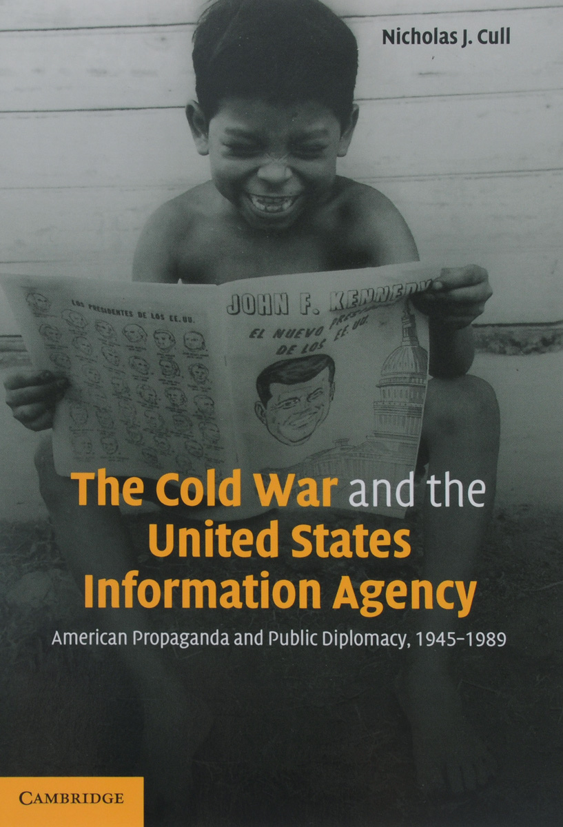 The Cold War and The United States Information Agency: American Propaganda and Public Diplomacy, 1945-1989 #1