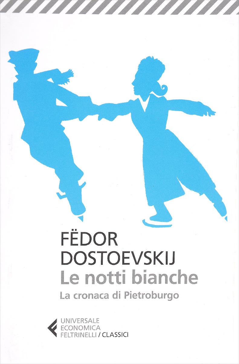 Le notti bianche: La cronaca di Pietroburgo   Dostoevskij Fedor #1