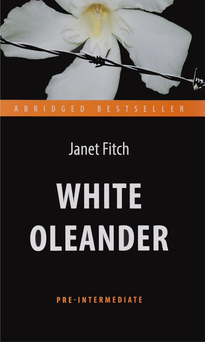 White Oleander / Белый олеандр. Книга для чтения на английском языке  #1
