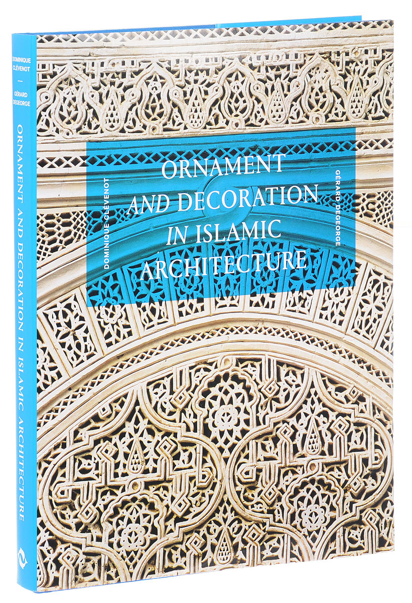 Ornament and Decoration in Islamic Architecture | Clevenot Dominique #1