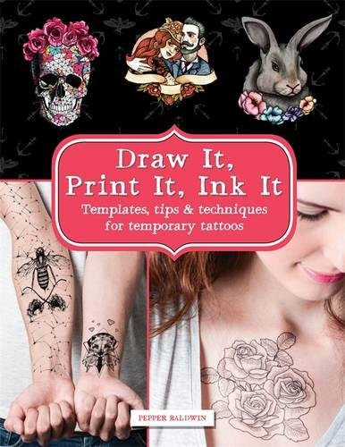 Draw it, Print it, Ink it: Templates, Tips & Techniques for Temporary Tattoos | Baldwin Papper #1