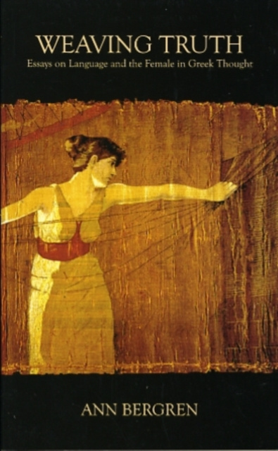 Weaving Truth – Essays on Language and the Female in Greek Thought #1