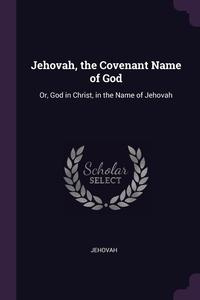 Jehovah, the Covenant Name of God