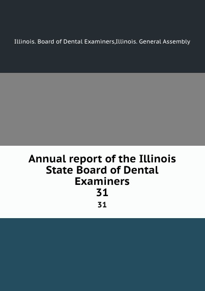 Annual report of the Illinois State Board of Dental Examiners  31